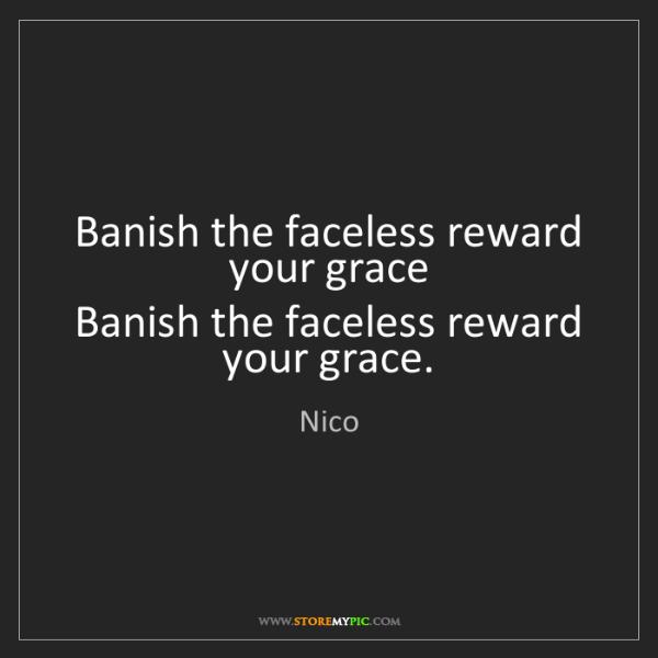 Nico: Banish the faceless reward your grace   Banish the faceless...