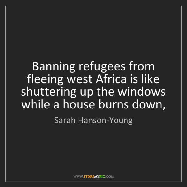 Sarah Hanson-Young: Banning refugees from fleeing west Africa is like shuttering...