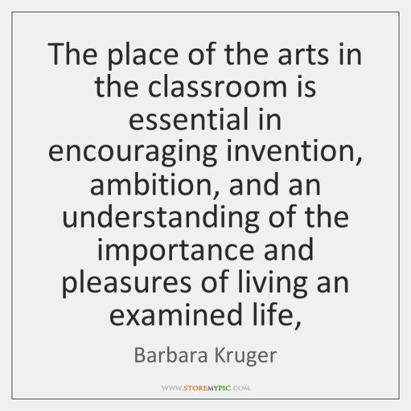 The place of the arts in the classroom is essential in encouraging ...
