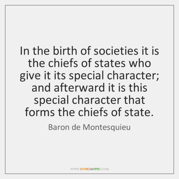 In the birth of societies it is the chiefs of states who ...
