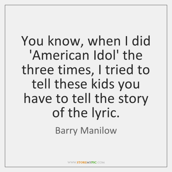 You know, when I did 'American Idol' the three times, I tried ...