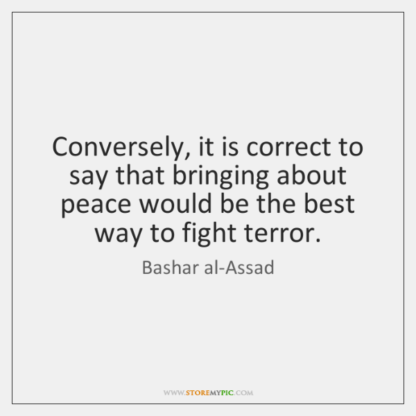 Conversely, it is correct to say that bringing about peace would be ...
