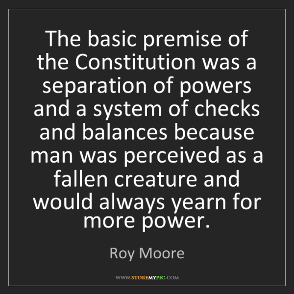 Roy Moore: The basic premise of the Constitution was a separation...