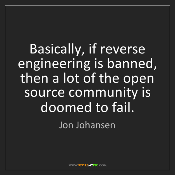 Jon Johansen: Basically, if reverse engineering is banned, then a lot...