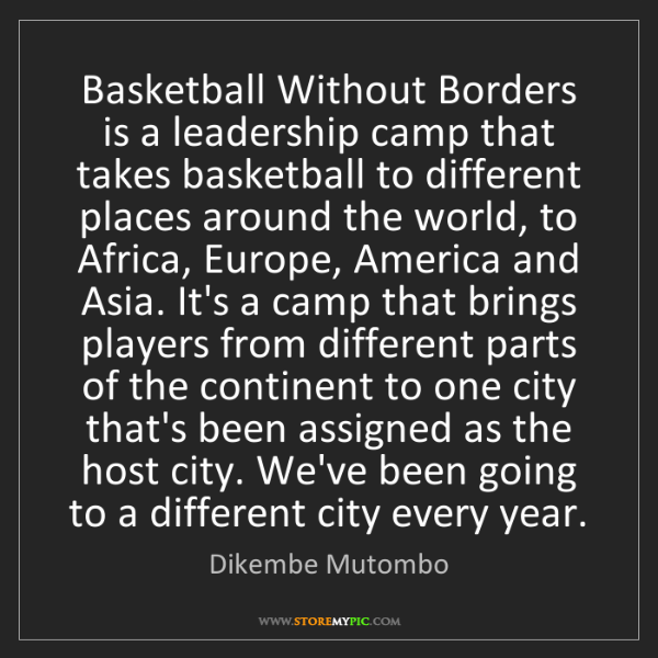 Dikembe Mutombo: Basketball Without Borders is a leadership camp that...