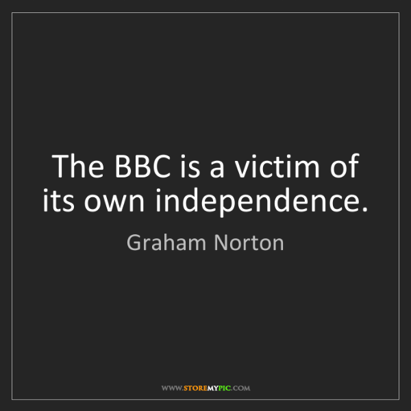 Graham Norton: The BBC is a victim of its own independence.