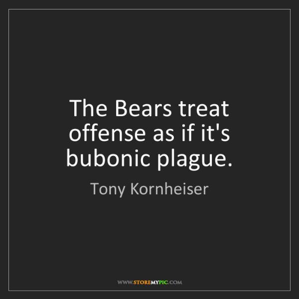 Tony Kornheiser: The Bears treat offense as if it's bubonic plague.