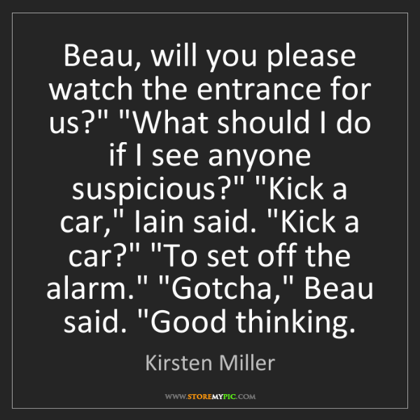 """Kirsten Miller: Beau, will you please watch the entrance for us?"""" """"What..."""