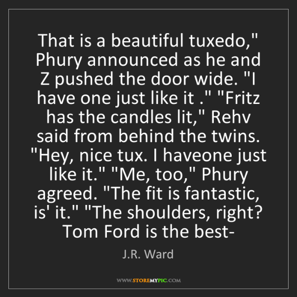 """J.R. Ward: That is a beautiful tuxedo,"""" Phury announced as he and..."""