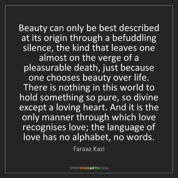 Faraaz Kazi: Beauty can only be best described at its origin through...