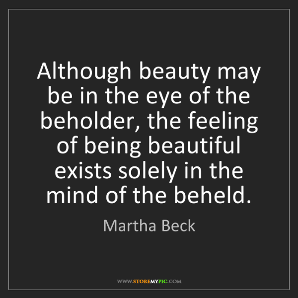 Martha Beck: Although beauty may be in the eye of the beholder, the...