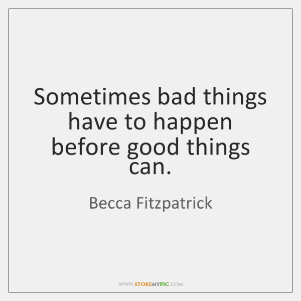 Sometimes bad things have to happen before good things can.