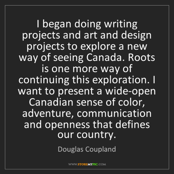 Douglas Coupland: I began doing writing projects and art and design projects...