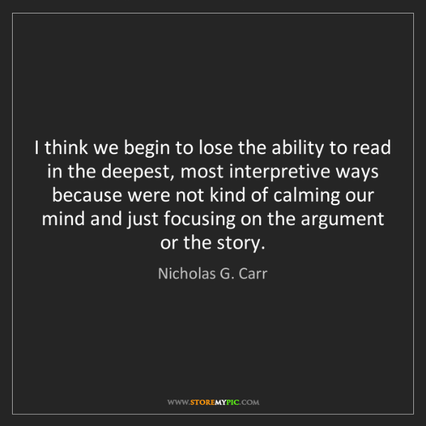 Nicholas G. Carr: I think we begin to lose the ability to read in the deepest,...