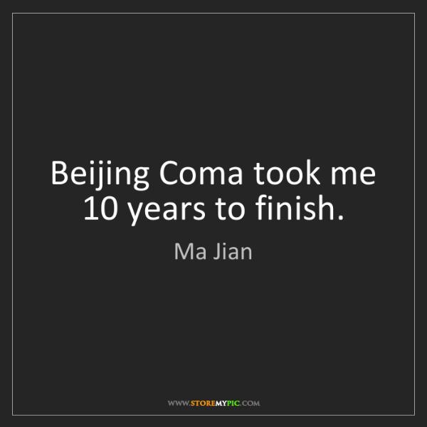 Ma Jian: Beijing Coma took me 10 years to finish.