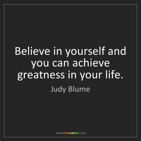 Judy Blume: Believe in yourself and you can achieve greatness in...