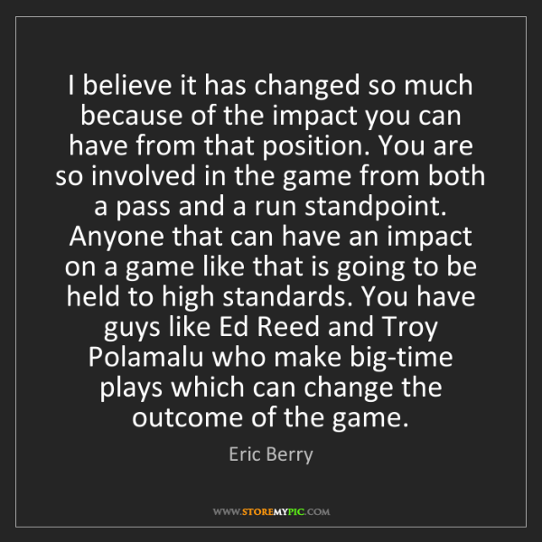 Eric Berry: I believe it has changed so much because of the impact...