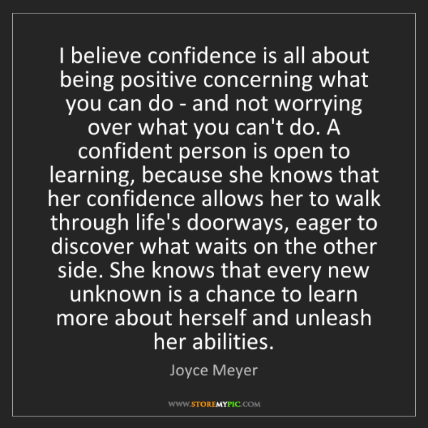 Joyce Meyer: I believe confidence is all about being positive concerning...