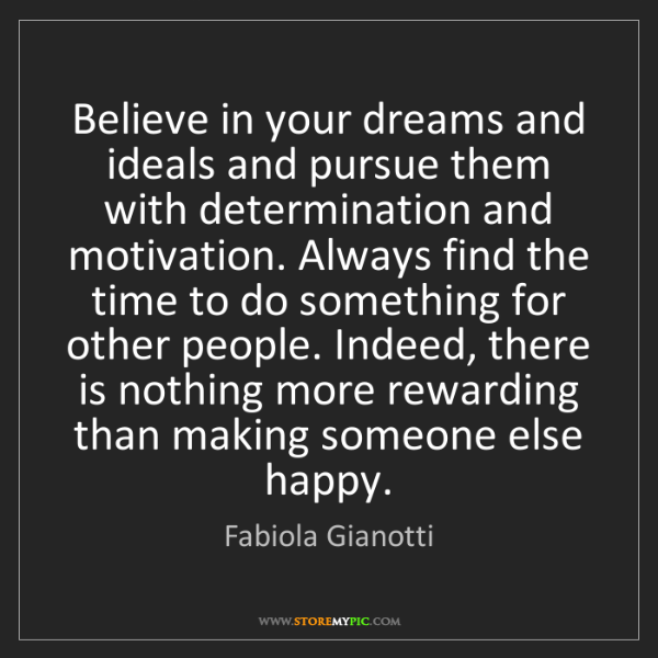 Fabiola Gianotti: Believe in your dreams and ideals and pursue them with...