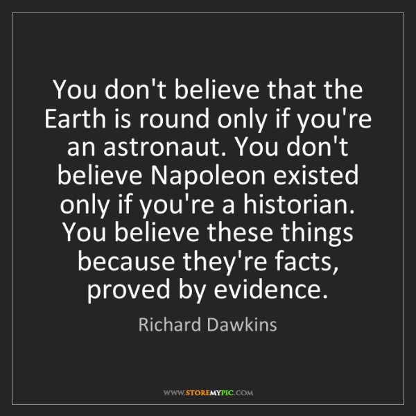 Richard Dawkins: You don't believe that the Earth is round only if you're...