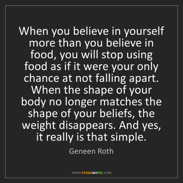 Geneen Roth: When you believe in yourself more than you believe in...
