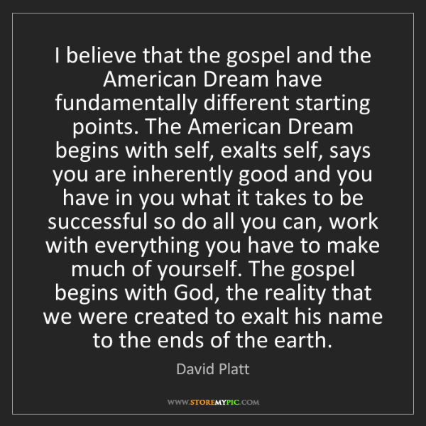 David Platt: I believe that the gospel and the American Dream have...
