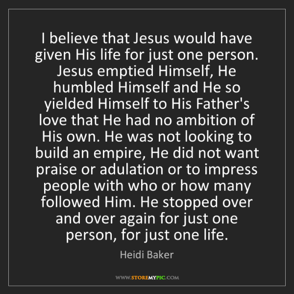 Heidi Baker: I believe that Jesus would have given His life for just...