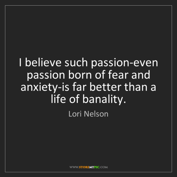 Lori Nelson: I believe such passion-even passion born of fear and...