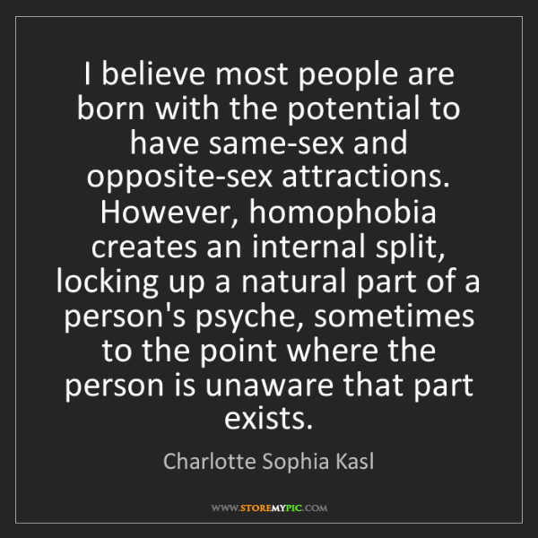 Charlotte Sophia Kasl: I believe most people are born with the potential to...