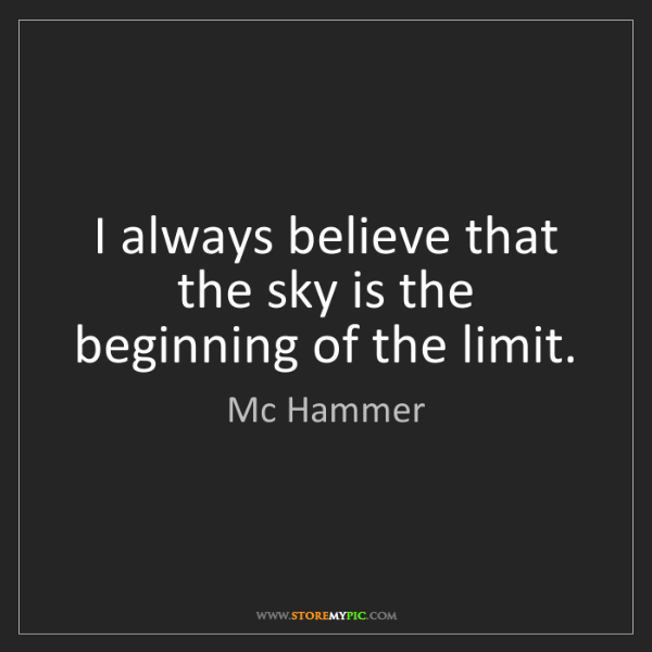 Mc Hammer: I always believe that the sky is the beginning of the...