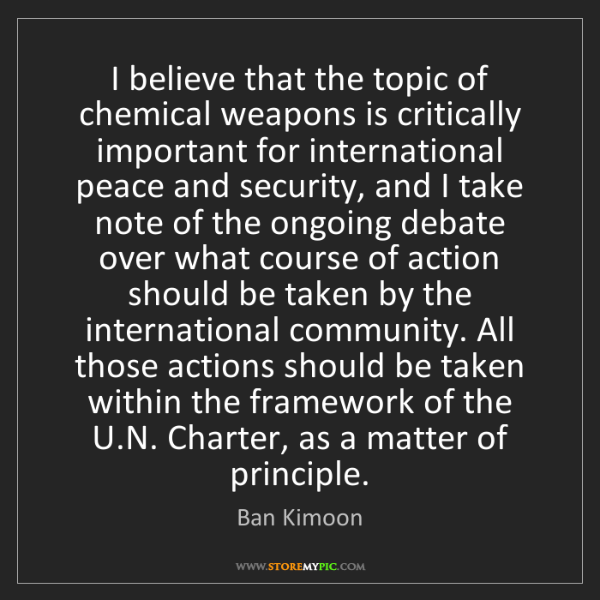 Ban Kimoon: I believe that the topic of chemical weapons is critically...