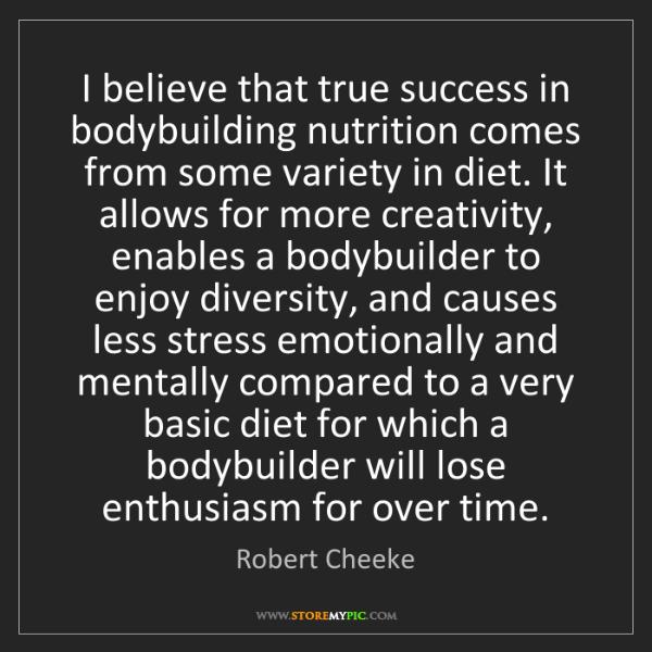 Robert Cheeke: I believe that true success in bodybuilding nutrition...