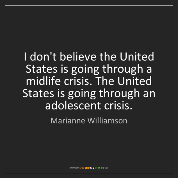 Marianne Williamson: I don't believe the United States is going through a...