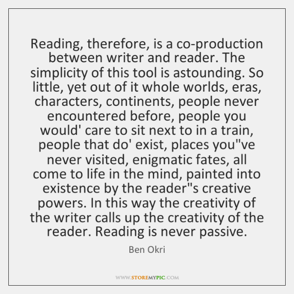 Reading, therefore, is a co-production between writer and reader. The simplicity of ...