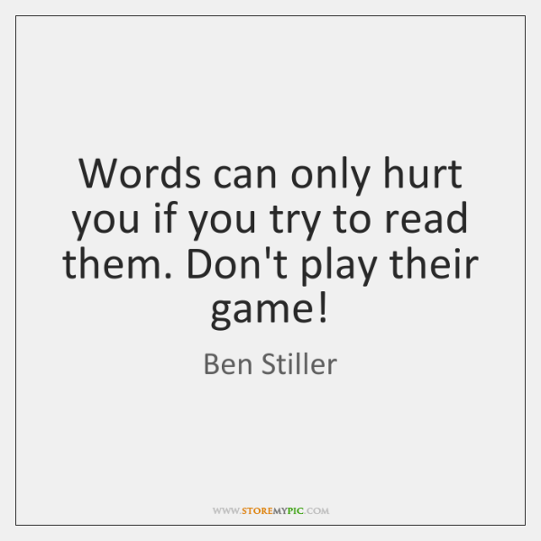 Words can only hurt you if you try to read them. Don't ...