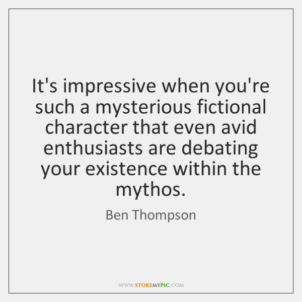 It's impressive when you're such a mysterious fictional character that even avid ...