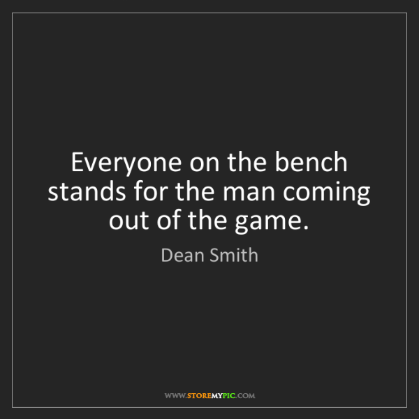 Dean Smith: Everyone on the bench stands for the man coming out of...