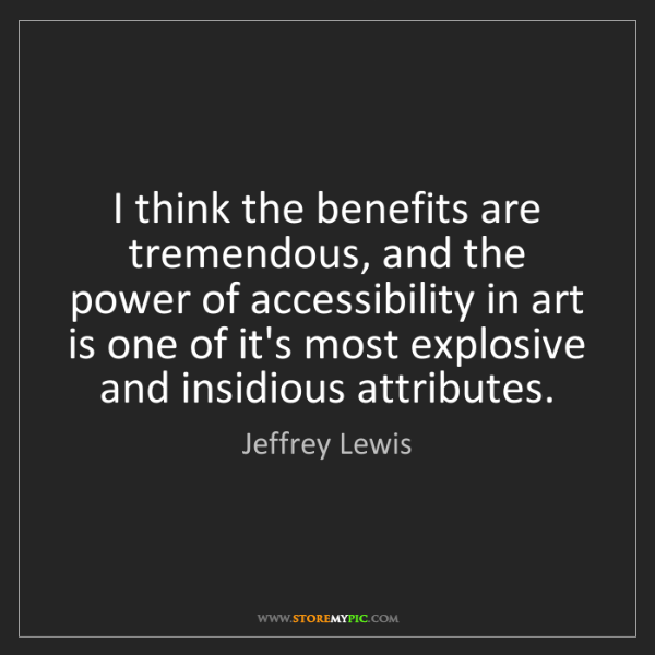 Jeffrey Lewis: I think the benefits are tremendous, and the power of...