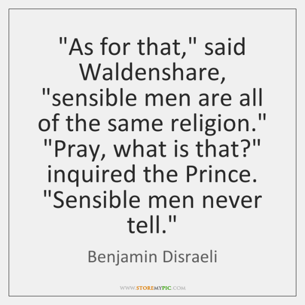 """As for that,"" said Waldenshare, ""sensible men are all of the same ..."