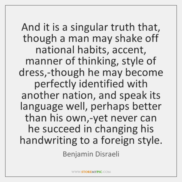 And it is a singular truth that, though a man may shake ...