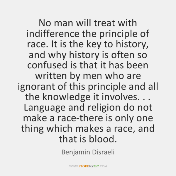 No man will treat with indifference the principle of race. It is ...