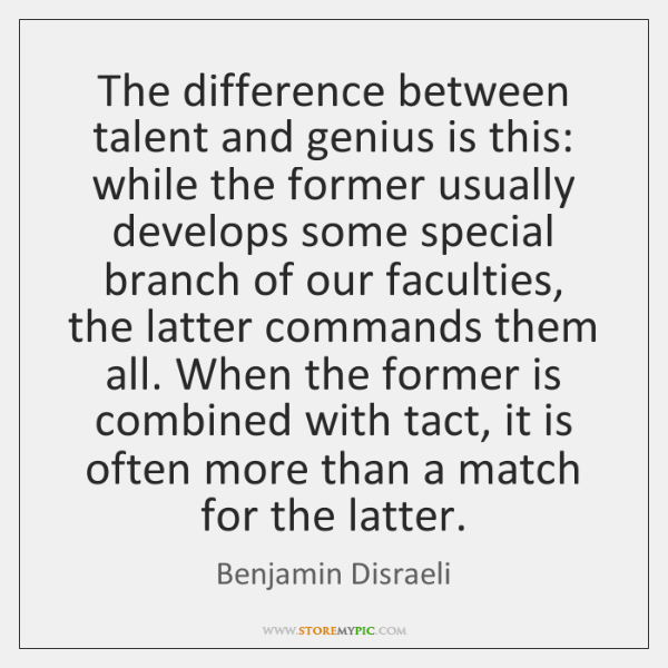 The difference between talent and genius is this: while the former usually ...