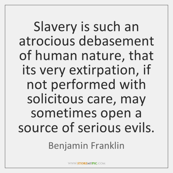 Slavery is such an atrocious debasement of human nature, that its very ...