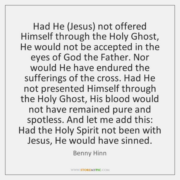 Had He (Jesus) not offered Himself through the Holy Ghost, He would ...