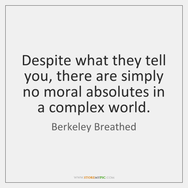 Despite what they tell you, there are simply no moral absolutes in ...