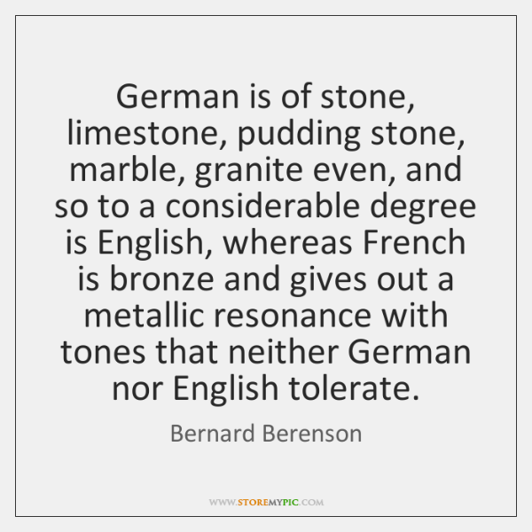 German is of stone, limestone, pudding stone, marble, granite even, and so ...