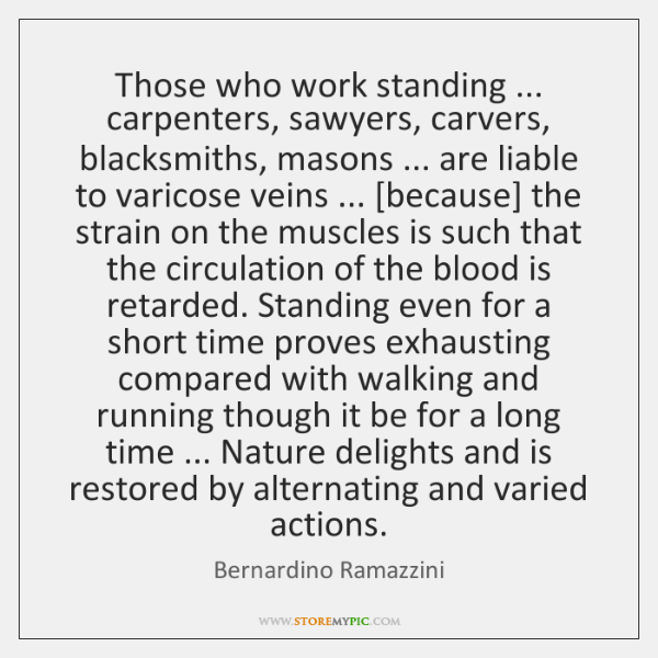 Those who work standing ... carpenters, sawyers, carvers, blacksmiths, masons ... are liable to ...