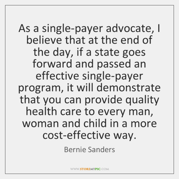 As a single-payer advocate, I believe that at the end of the ...