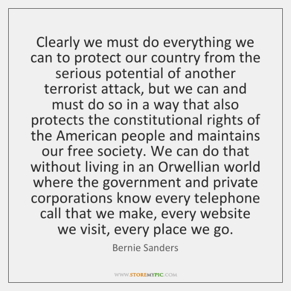 Clearly we must do everything we can to protect our country from ...