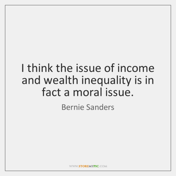 I think the issue of income and wealth inequality is in fact ...